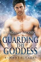 Guarding the Goddess...Book 20 in the Kindred Tales Series ebook by