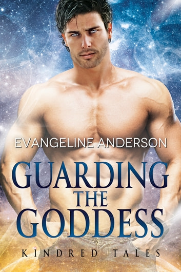 Guarding the Goddess: A Kindred Tales Novel ebook by Evangeline Anderson
