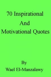 70 Inspirational And Motivational Quotes ebook by Wael El-Manzalawy