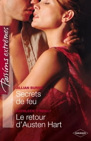 Secrets de feu - Le retour d'Austen Hart - Passions Extrêmes ebook by Jillian Burns,Kathleen O'Reilly