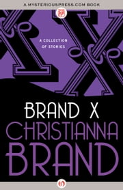 Brand X - A Collection of Stories ebook by Christianna Brand