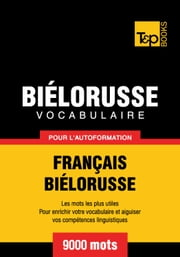 Vocabulaire Français-Biélorusse pour l'autoformation - 9000 mots les plus courants ebook by Kobo.Web.Store.Products.Fields.ContributorFieldViewModel
