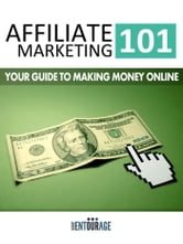 Affiliate Marketing 101: Your Guide To Making Money Online ebook by Secret Entourage