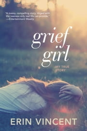 Grief Girl - My True Story ebook by Erin Vincent