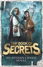 The Book of Secrets - The Ateban Cipher Book 1 ebook by A.L. Tait