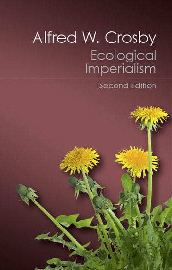 Ecological Imperialism - The Biological Expansion of Europe, 900–1900 ebook by Alfred W. Crosby