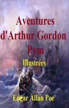 Aventures d'Arthur Gordon Pym, Illustrées eBook by GILBERT TEROL, EDGAR ALLAN POE