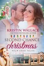 Second Chance Christmas - Palm Cove Tales ebook by Kristin Wallace