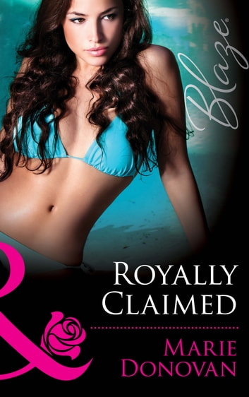 Royally Claimed (Mills & Boon Blaze) (A Real Prince, Book 3) ebook by Marie Donovan