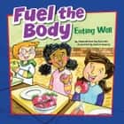 Fuel the Body - Eating Well audiobook by Amanda Tourville