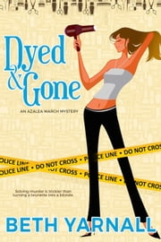 Dyed and Gone ebook by Beth Yarnall