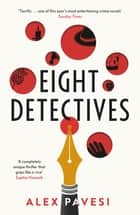 Eight Detectives - The Sunday Times Crime Book of the Month ebook by Alex Pavesi