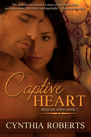 Captive Heart ~ Book 2 ~ Iroquois Series ebook by Cynthia Roberts