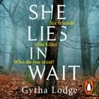 She Lies in Wait - The gripping Sunday Times bestselling Richard & Judy thriller pick audiobook by Gytha Lodge