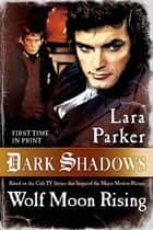 Dark Shadows: Wolf Moon Rising ebook by Lara Parker