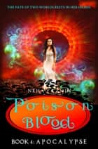 Poison Blood, Book 4: Apocalypse ebook by Neha Yazmin