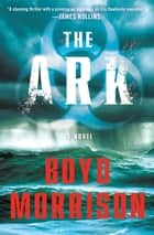 The Ark - A Novel ebook by Boyd Morrison