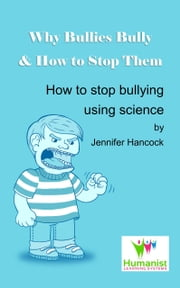 Why Bullies Bully and How to Stop Them Using Science ebook by Jennifer Hancock