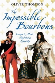 The Impossible Bourbons ebook by Oliver Thomson