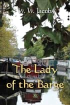 The Lady of the Barge and Other Stories ebook by W. Jacobs
