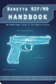 Beretta 92FS/M9 Handbook ebook by Erik Lawrence,Mike Pannone