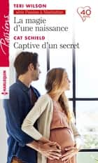 La magie d'une naissance - Captive d'un secret ebook by Teri Wilson, Cat Schield