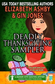 Deadly Thanksgiving Sampler (A Danger Cove Quilting Mystery) ebook by Elizabeth Ashby, Gin Jones