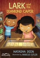 Lark and the Diamond Caper ebook by Natasha Deen, Marcus Cutler