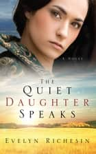 The Quiet Daughter Speaks ebook by Evelyn Richesin
