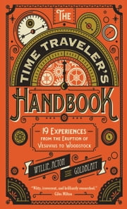 The Time Traveler's Handbook - 19 Experiences from the Eruption of Vesuvius to Woodstock ebook by James Wyllie,David Goldblatt,Johnny Acton