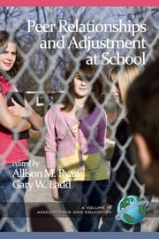 Peer Relationships and Adjustment at School ebook by Allison M. Ryan,Gary W. Ladd