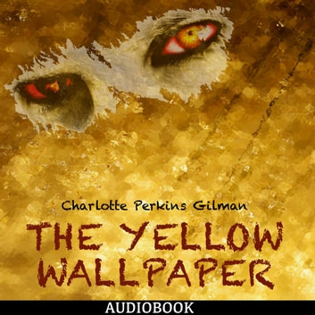 The Yellow Wallpaper Audiobook By Charlotte Perkins Gilman
