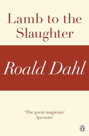 an analysis of the novel lamb to the slaughter by roald dahl Lamb to the slaughter, by roald dahl, instantly grabs a reader's attention with its grotesque title, ensuing someone's downfall or failure.