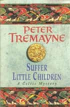 Suffer Little Children (Sister Fidelma Mysteries Book 3) - A dark and deadly Celtic mystery with a chilling twist ebook by Peter Tremayne