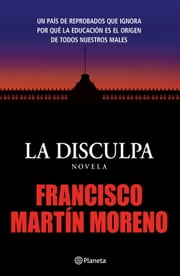La disculpa ebook by Francisco Martín Moreno