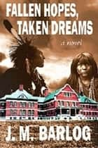 Fallen Hopes, Taken Dreams ebook by J. M. Barlog