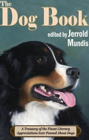 The Dog Book - A Treasury of the Finest Literary Apprications Ever Penned About Dogs ebook by Jerrold Mundis