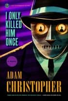 I Only Killed Him Once - A Ray Electromatic Mystery ebook by Adam Christopher