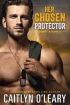 Her Chosen Protector - Navy SEAL Romance ebook by Caitlyn O'Leary