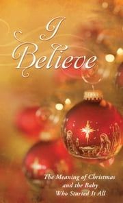 I Believe: The Meaning of Christmas and the Baby Who Started It All ebook by JoAnne Simmons