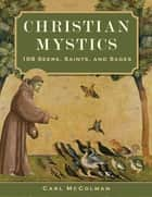 Christian Mystics - 108 Seers, Saints, and Sages ebook by Carl McColman