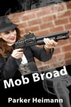 Mob Broad ebook by Parker Heimann
