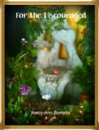 For the Discouraged ebook by Kerry-Ann Barrett