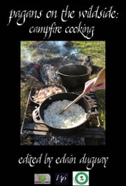Pagans on the Wildside: Campfire Cooking ebook by Edain Duguay