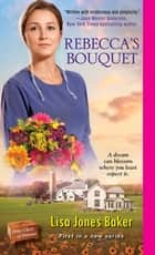 Rebecca's Bouquet ebook by Lisa Jones Baker