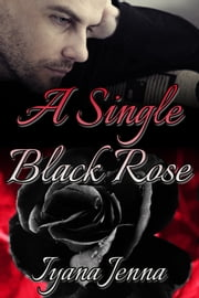 A Single Black Rose ebook by Iyana Jenna