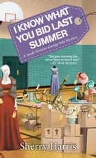 I Know What You Bid Last Summer ebook by Sherry Harris