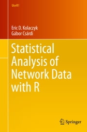 Statistical Analysis of Network Data with R ebook by Eric D. Kolaczyk,Gábor Csárdi