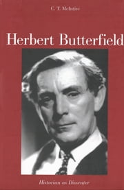 Herbert Butterfield - Historian as Dissenter ebook by Professor C.T. McIntire