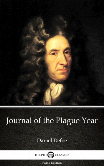 Journal Of The Plague Year By Daniel Defoe Delphi Classics